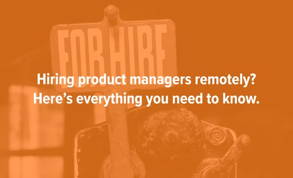 Hiring from Home: How to Hire Exceptional Product Managers Remotely